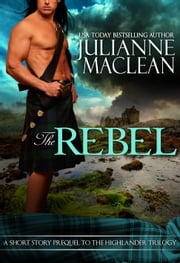 The Rebel - A Highland Short Story - Prequel To The Highlander Series ebook by Julianne MacLean