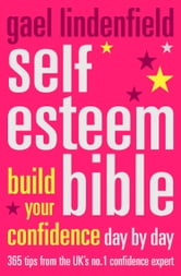 Self Esteem Bible: Build Your Confidence Day by Day ebook by Gael Lindenfield