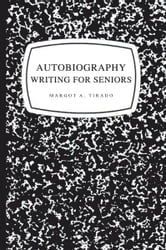 AUTOBIOGRAPHY WRITING FOR SENIORS ebook by MARGOT A. TIRADO
