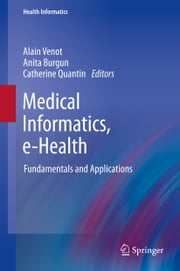 Medical Informatics, e-Health - Fundamentals and Applications ebook by Alain Venot,Anita Burgun,Catherine Quantin