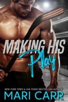 Making His Play ebook by Mari Carr