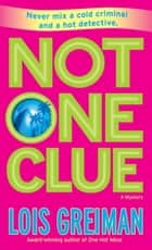 Not One Clue ebook by Lois Greiman