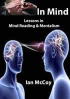 In Mind: Lessons in Mind Reading and Mentalism ebook by Ian McCoy