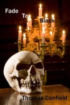 Fade to Black ebook by Thomas Canfield