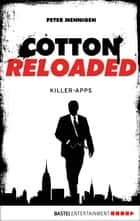 Cotton Reloaded - 08 - Killer-Apps ebook by Peter Mennigen