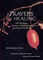 Prayers for Healing: 365 Blessings Poems & Meditations from Around the World - 365 Blessings, Poems, & Meditations from Around the World ebook by Maggie Oman Shannon
