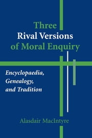 Three Rival Versions of Moral Enquiry - Encyclopaedia, Genealogy, and Tradition ebook by Alasdair MacIntyre
