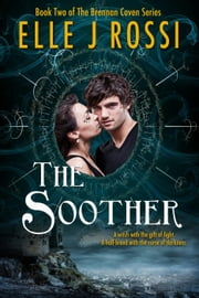 The Soother - The Brennan Coven, #2 ebook by Elle J Rossi