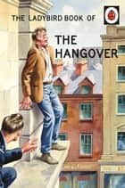 The Ladybird Book of the Hangover ebook by Jason Hazeley, Joel Morris