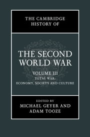 The Cambridge History of the Second World War: Volume 3, Total War: Economy, Society and Culture ebook by Michael Geyer,Adam Tooze