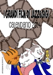 I Grandi Film di Jazz&Gigi - Calendario 2014 ebook by Ilaria Isaia