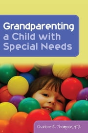 Grandparenting a Child with Special Needs ebook by Charlotte Thompson
