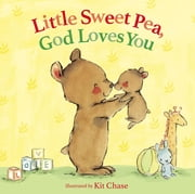 Little Sweet Pea, God Loves You ebook by Kit Chase, Annette Bourland