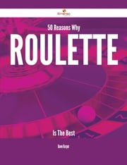 50 Reasons Why Roulette Is The Best ebook by Dawn Harper