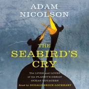 The Seabird's Cry - The Lives and Loves of the Planet's Great Ocean Voyagers audiobook by Adam Nicolson