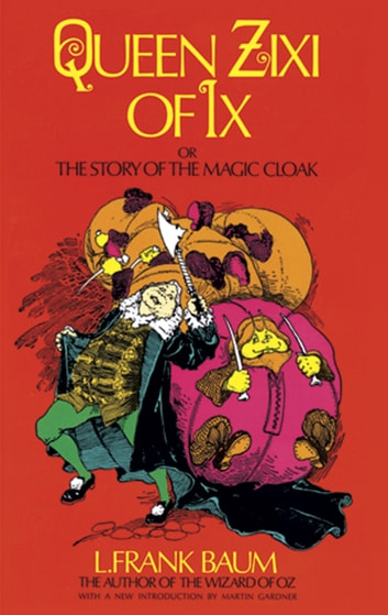 Queen Zixi of Ix - or the Story of the Magic Cloak ebook by L. Frank Baum