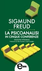 La psicoanalisi in cinque conferenze ebook by Sigmund Freud