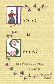 Justice Is Served: an Edward Red Mage short mystery ebook by Angela P. Wade