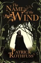 The Name of the Wind - The Kingkiller Chronicle: Book 1 ebook by Patrick Rothfuss