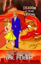Dragon My Heart Around - Providence Paranormal College Book Four ebook by D.R. Perry