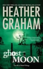Ghost Moon (The Bone Island Trilogy, Book 3) ebook by Heather Graham