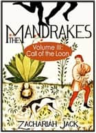 The Mandrakes, Volume III: Call of the Loon ebook by Zachariah Jack