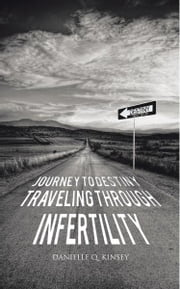 Journey to Destiny, Traveling Through Infertility ebook by Danielle Q. Kinsey