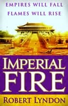 Imperial Fire ebook by Robert Lyndon