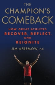 The Champion's Comeback - How Great Athletes Recover, Reflect, and Reignite ebook by Jim Afremow