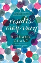 Results May Vary - A Novel ebook by Bethany Chase