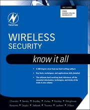 Wireless Security: Know It All - Know It All ebook by Praphul Chandra,Dan Bensky,Tony Bradley,Chris Hurley,Steve Rackley,John Rittinghouse, PhD, CISM,James F. Ransome, PhD, CISM, CISSP,Timothy Stapko,George L Stefanek,Frank Thornton,Chris Lanthem,Jon S. Wilson