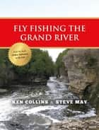 Fly Fishing the Grand River ebook by Ken Collins, Steve May