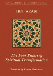Four Pillars of Spiritual Transformation - The Adornment of the Spiritually Transformed (Hilyat al-abdal) ebook by Muhyiddin Ibn 'Arabi,Stephen Hirtenstein