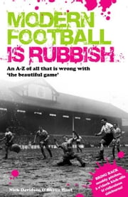 Modern Football Is Rubbish - An A to Z of All That is Wrong with the Beautiful Game ebook by Nick Davidson, Shaun Hunt