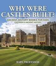 Why Were Castles Built? Ancient History Books for Kids | Children's Ancient History ebook by Baby Professor