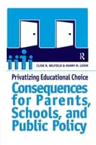 Privatizing Educational Choice ebook by Clive R Belfield,Henry M. Levin