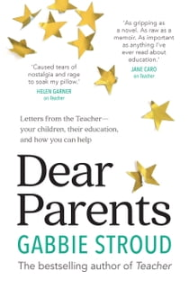 Dear Parents - Letters from the Teacher—your children, their education, and how you can help ebook by Gabbie Stroud