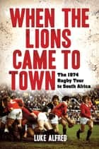 When the Lions Came to Town ebook by Luke Alfred
