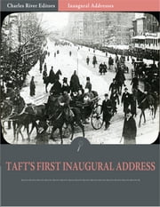 Inaugural Addresses: President William Tafts First Inaugural Address (Illustrated) ebook by William Taft