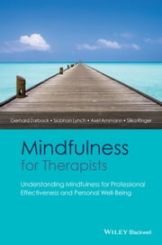 Mindfulness for Therapists - Understanding Mindfulness for Professional Effectiveness and Personal Well-Being ebook by Gerhard Zarbock,Siobhan Lynch,Axel Ammann,Silka Ringer