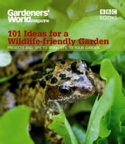 Gardeners' World: 101 Ideas for a Wildlife-friendly Garden ebook by Mick Lavelle