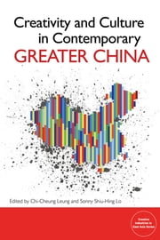 Creativity and Culture in Greater China - The Role of Government, Individuals and Groups ebook by Chi-Cheung Leung,Sonny Shiu-Hing Lo