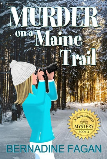 Murder on a Maine Trail - A Nora Lassiter Mystery, #3 ebook by Bernadine Fagan
