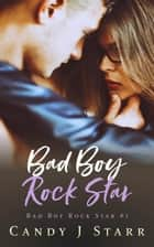 Bad Boy Rock Star - Bad Boy Rock Star, #1 ebook by Candy J Starr