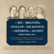 A Bit of Brontes, a Dollop of Dickinson, an Offering of Austen - A Dab of Dickens, Vol. 2; Selections from A Dab of Dickens & a Touch of Twain, Literary Lives from Shakespeare's Old England to Frost's New England audiobook by Elliot Engel, PhD, Skyboat Road Company, Stefan Rudnicki,...