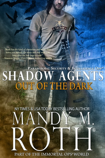 Out of the Dark - Paranormal Security and Intelligence Ops Shadow Agents: Part of the Immortal Ops World ebook by Mandy M. Roth