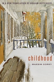 Childhood - An English Translation ebook by Maksim Gorky,Graham Hettlinger