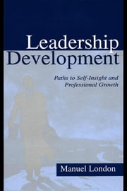 Leadership Development: Paths to Self-Insight and Professional Growth ebook by London, Manuel