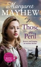 Those In Peril - A dramatic, feel-good and moving WW2 saga, perfect for curling up with ebook by