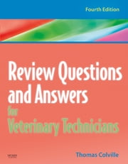 Review Questions and Answers for Veterinary Technicians - REVISED REPRINT ebook by Thomas P. Colville